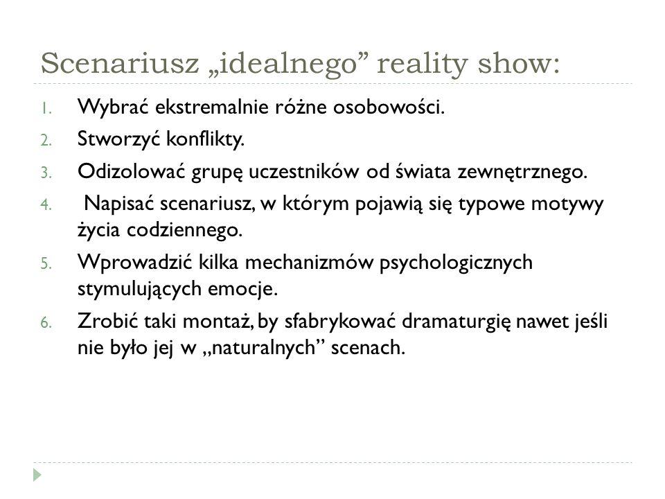 """Scenariusz """"idealnego"""" reality show: 1. Wybrać ekstremalnie różne osobowości. 2. Stworzyć konflikty. 3. Odizolować grupę uczestników od świata zewnętr"""