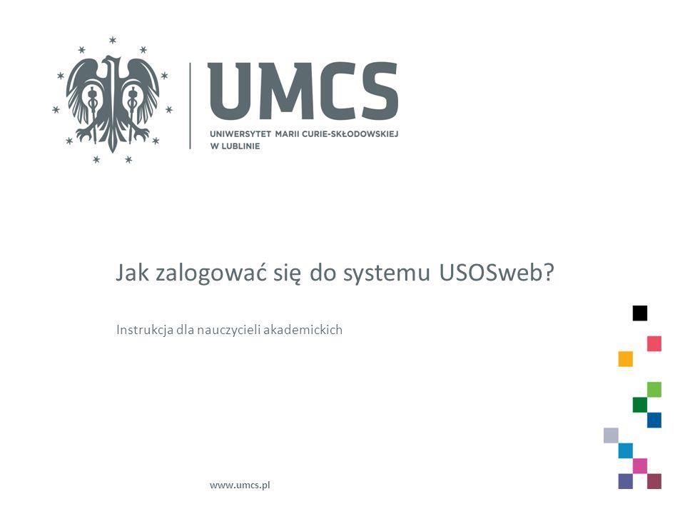 Jak zalogować się do systemu USOSweb? Instrukcja dla nauczycieli akademickich www.umcs.pl
