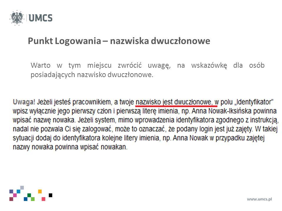 Punkt Logowania – nazwiska dwuczłonowe www.umcs.pl Warto w tym miejscu zwrócić uwagę, na wskazówkę dla osób posiadających nazwisko dwuczłonowe.