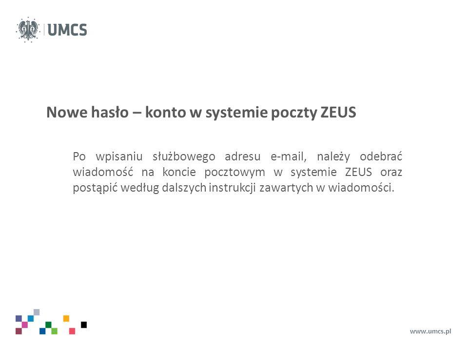 Nowe hasło – konto w systemie poczty ZEUS www.umcs.pl Po wpisaniu służbowego adresu e-mail, należy odebrać wiadomość na koncie pocztowym w systemie ZEUS oraz postąpić według dalszych instrukcji zawartych w wiadomości.