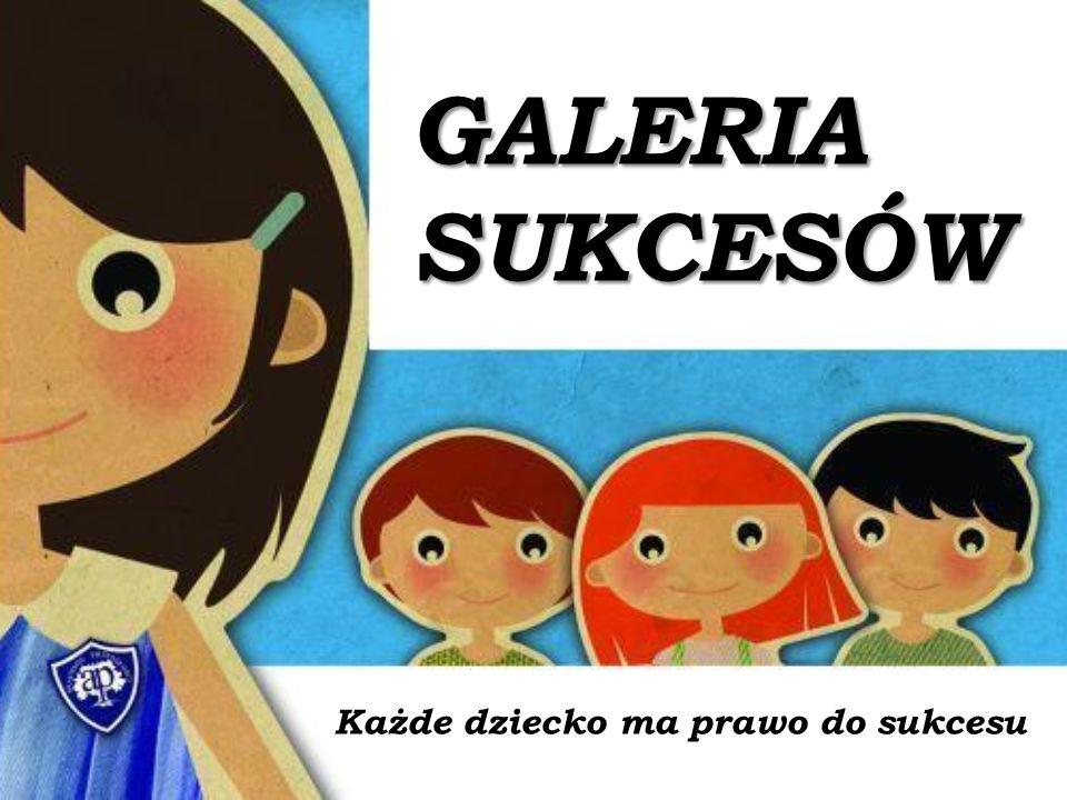 GALERIA SUKCESÓW Każde dziecko ma prawo do sukcesu