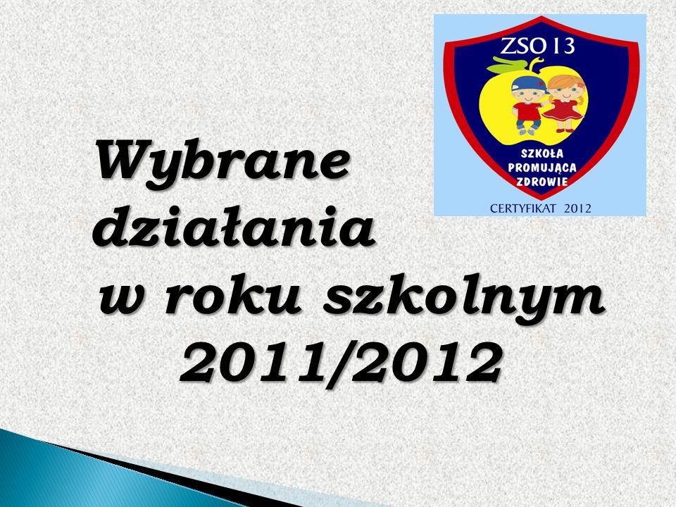 Wybrane działania w roku szkolnym 2011/2012 w roku szkolnym 2011/2012