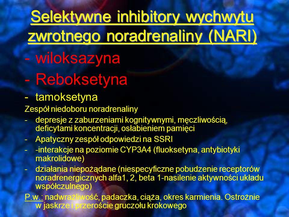 Blokery wychwytu zwrotnego noradrenaliny i dopaminy NDRI -Bupropion (słabo hamuje także wychwyt 5-HT) -w Polsce zarejestrowany jako lek w leczeniu uzależnienia od nikotyny, działa pobudzająco -T1/2=14 h P.w.: zaburzenia odżywiania, padaczka (wzrasta ryzyko wystąpienia napadów padaczkowych-mniejsze ryzyko przy stosowaniu formy SR), uszkodzenia narządów miąższowych,niewydolność krążenia, nadwrażliwość, ciąża, okres karmienia -nie stosować jednocześnie z IMAO (leczenie można rozpocząć 2 tyg.