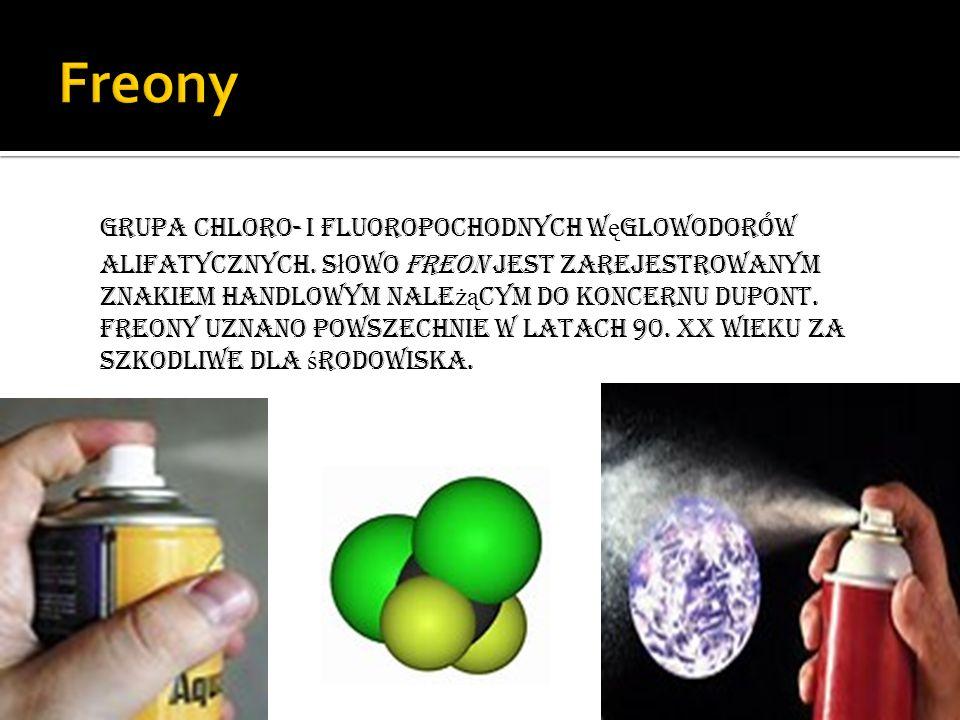 Grupa chloro- i fluoropochodnych w ę glowodorów alifatycznych. S ł owo Freon jest zarejestrowanym znakiem handlowym nale żą cym do koncernu DuPont. Fr