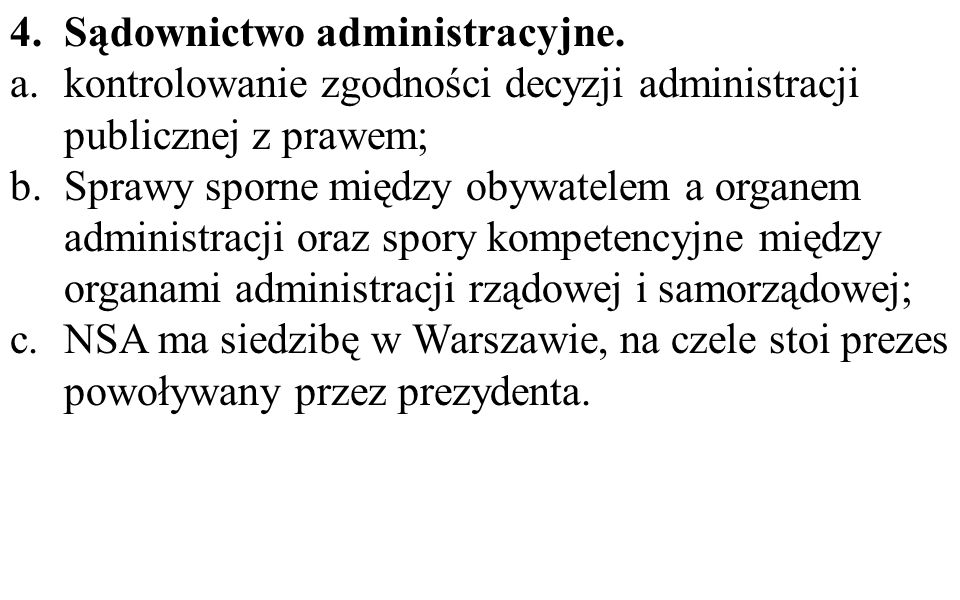 4.Sądownictwo administracyjne. a.kontrolowanie zgodności decyzji administracji publicznej z prawem; b.Sprawy sporne między obywatelem a organem admini
