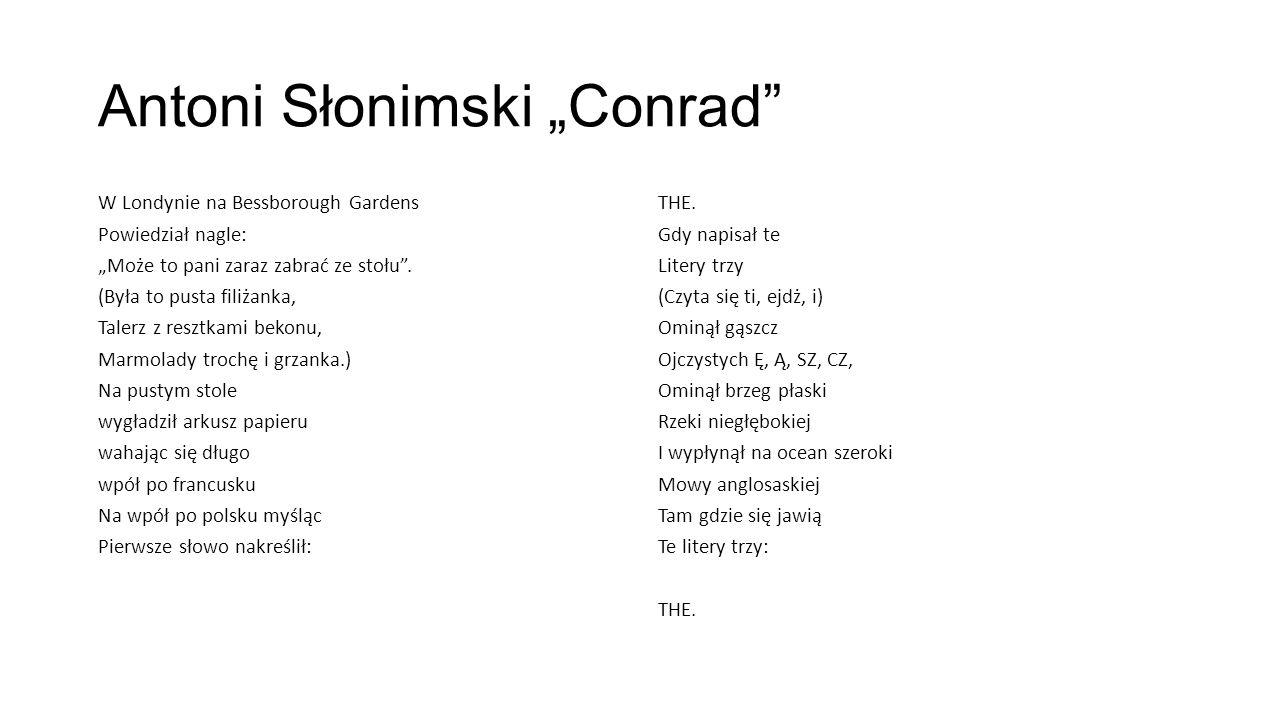 """Antoni Słonimski """"Conrad W Londynie na Bessborough Gardens Powiedział nagle: """"Może to pani zaraz zabrać ze stołu ."""