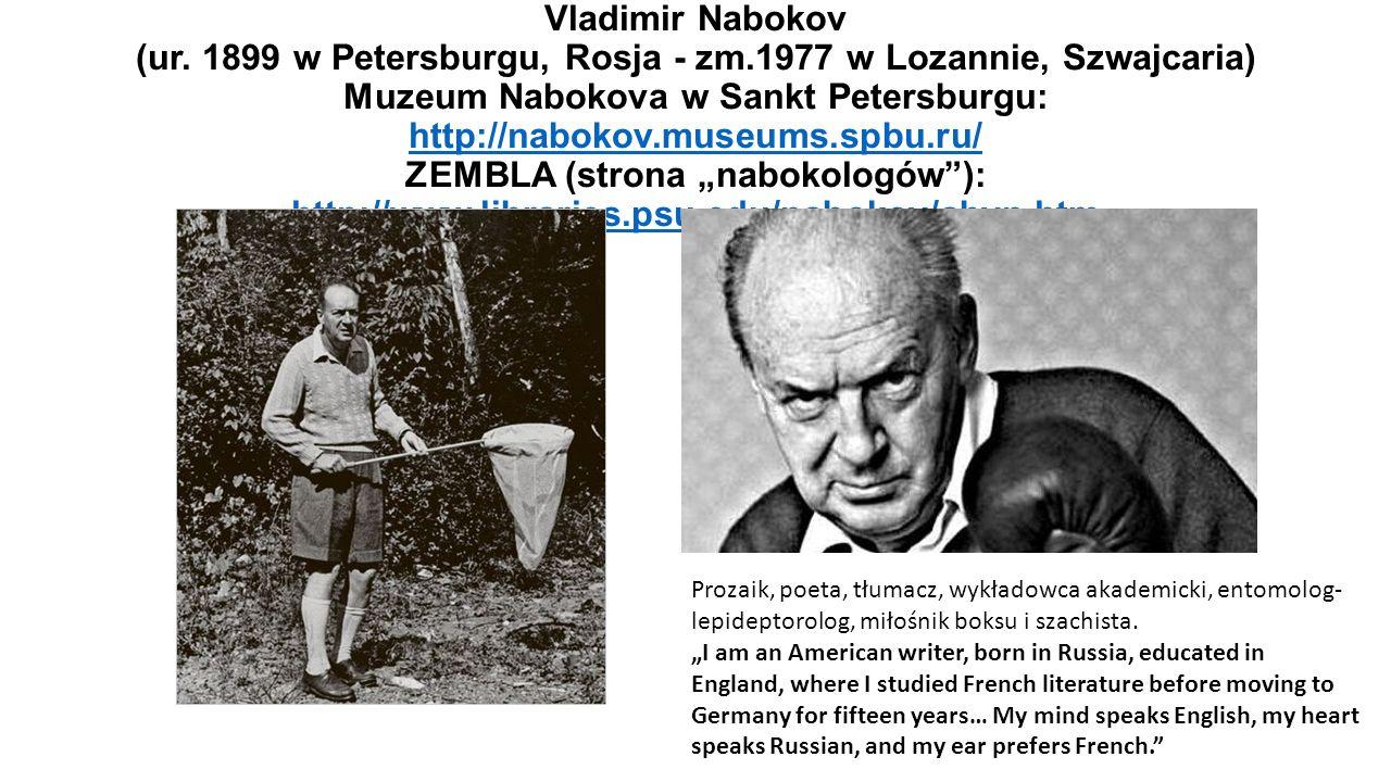 Vladimir Nabokov (ur. 1899 w Petersburgu, Rosja - zm.1977 w Lozannie, Szwajcaria) Muzeum Nabokova w Sankt Petersburgu: http://nabokov.museums.spbu.ru/
