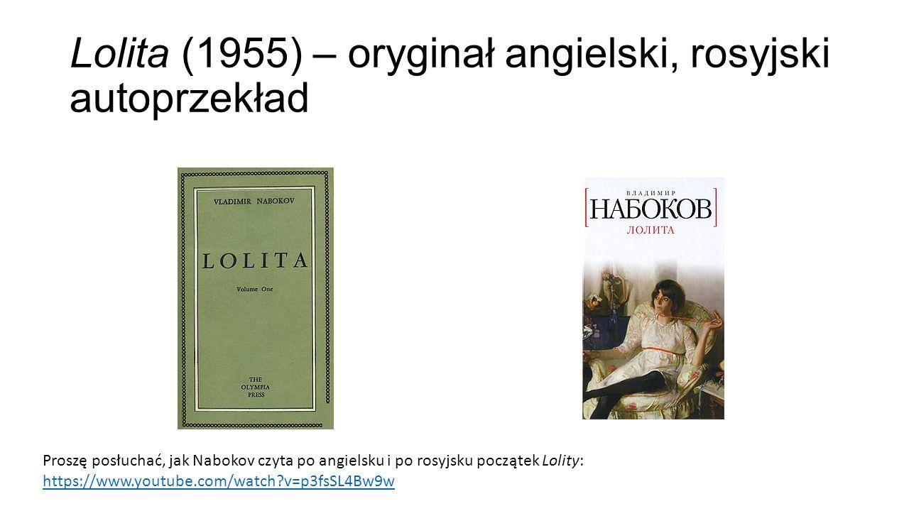Lolita (1955) – oryginał angielski, rosyjski autoprzekład Proszę posłuchać, jak Nabokov czyta po angielsku i po rosyjsku początek Lolity: https://www.youtube.com/watch?v=p3fsSL4Bw9w