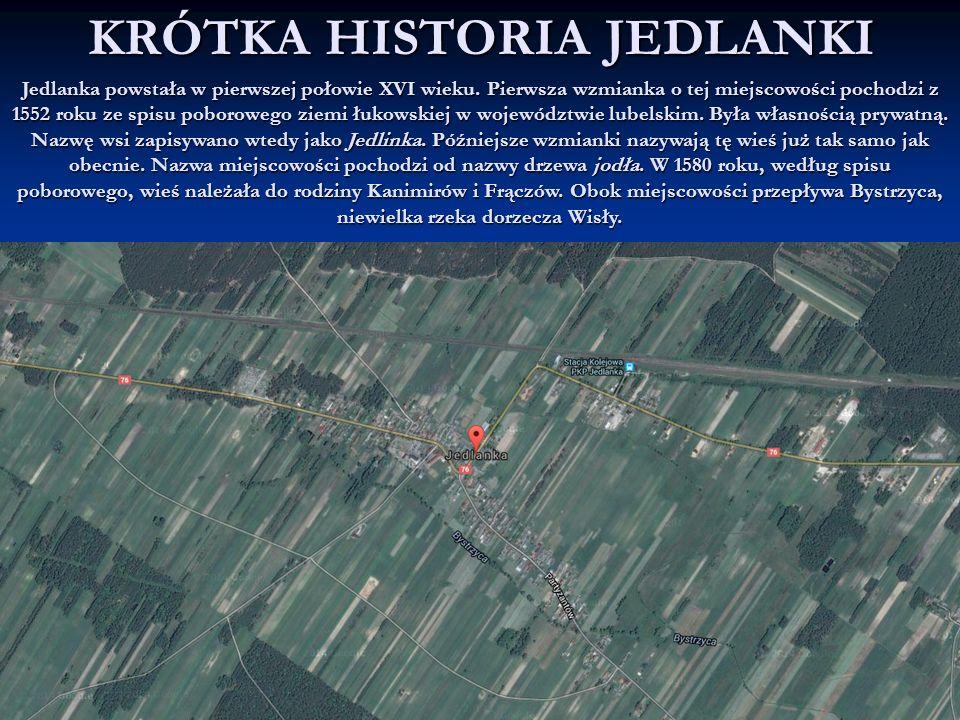 KRÓTKA HISTORIA JEDLANKI Jedlanka powstała w pierwszej połowie XVI wieku. Pierwsza wzmianka o tej miejscowości pochodzi z 1552 roku ze spisu poboroweg