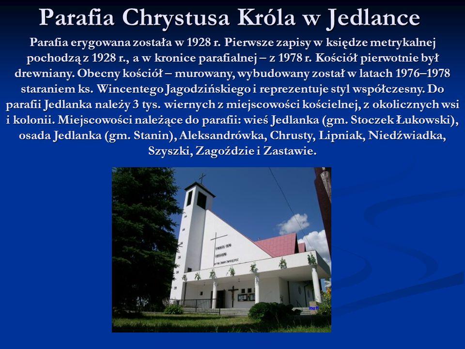 Parafia Chrystusa Króla w Jedlance Parafia erygowana została w 1928 r. Pierwsze zapisy w księdze metrykalnej pochodzą z 1928 r., a w kronice parafialn