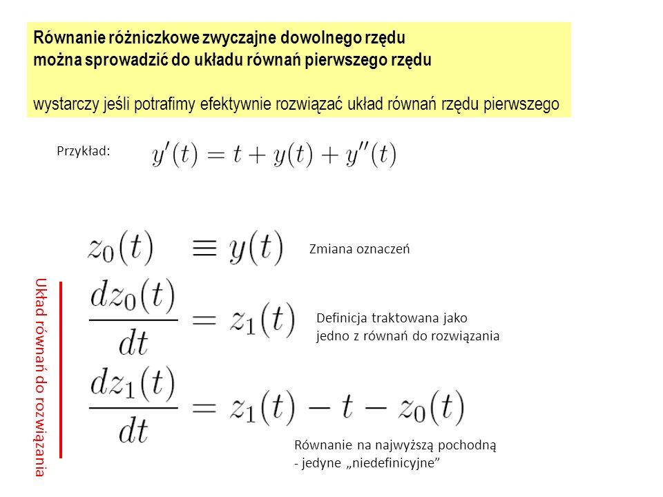 """Równanie różniczkowe zwyczajne dowolnego rzędu można sprowadzić do układu równań pierwszego rzędu wystarczy jeśli potrafimy efektywnie rozwiązać układ równań rzędu pierwszego Przykład: Zmiana oznaczeń Definicja traktowana jako jedno z równań do rozwiązania Równanie na najwyższą pochodną - jedyne """"niedefinicyjne Układ równań do rozwiązania"""