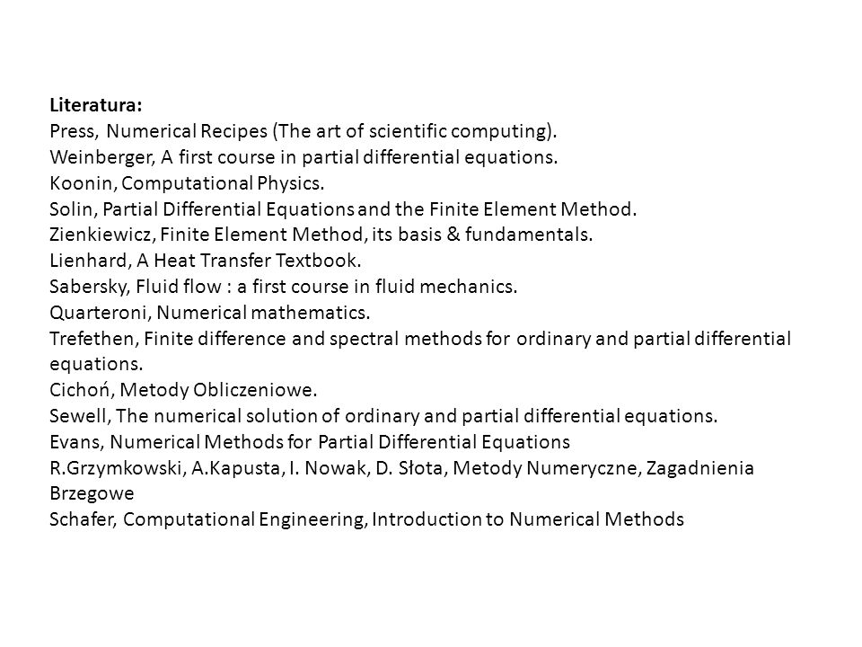 Literatura: Press, Numerical Recipes (The art of scientific computing). Weinberger, A first course in partial differential equations. Koonin, Computat