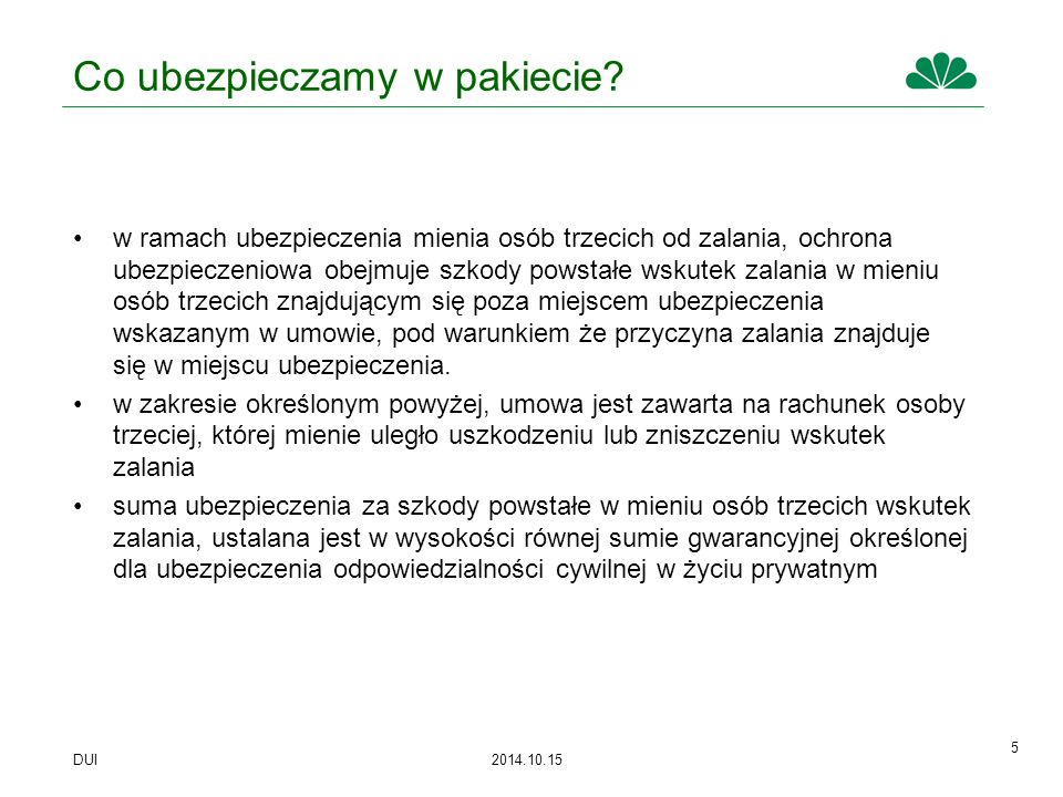 DUI 2014.10.15 26 Ubezpieczenie kradzież z włamaniem i rozboju Przedmiot ubezpieczenia (§ 17 OWU) ruchomości od rozboju dokonanego poza miejscem ubezpieczenia na terytorium Rzeczpospolitej Polskiej siłowniki koszty odtworzenia dowodów osobistych, paszportów, praw jazdy oraz legitymacji należących do Ubezpieczonego, jak również dowodów rejestracyjnych motorowerów, motocykli lub samochodów osobowych koszty wymiany zamków w związku z utratą kluczy do mieszkania lub domu mieszkalnego na skutek rozboju koszty nieuprawnionego użycia telefonu
