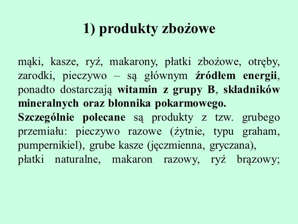 1) produkty zboz ̇ owe ma ̨ ki, kasze, ryz ̇, makarony, płatki zboz ̇ owe, otre ̨ by, zarodki, pieczywo – sa ̨ głównym źródłem energii, ponadto dos