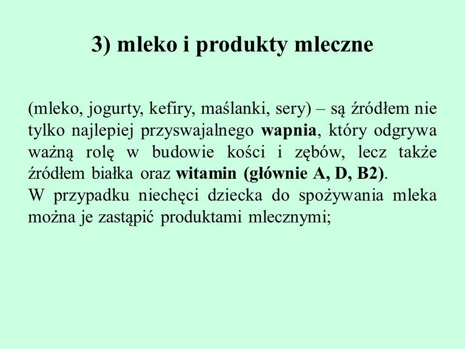 3) mleko i produkty mleczne (mleko, jogurty, kefiry, maślanki, sery) – sa ̨ źródłem nie tylko najlepiej przyswajalnego wapnia, który odgrywa waz ̇