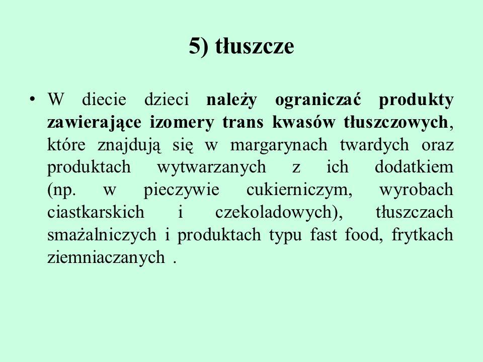 5) tłuszcze W diecie dzieci nalez ̇ y ograniczać produkty zawieraja ̨ ce izomery trans kwasów tłuszczowych, które znajdują się w margarynach twardyc