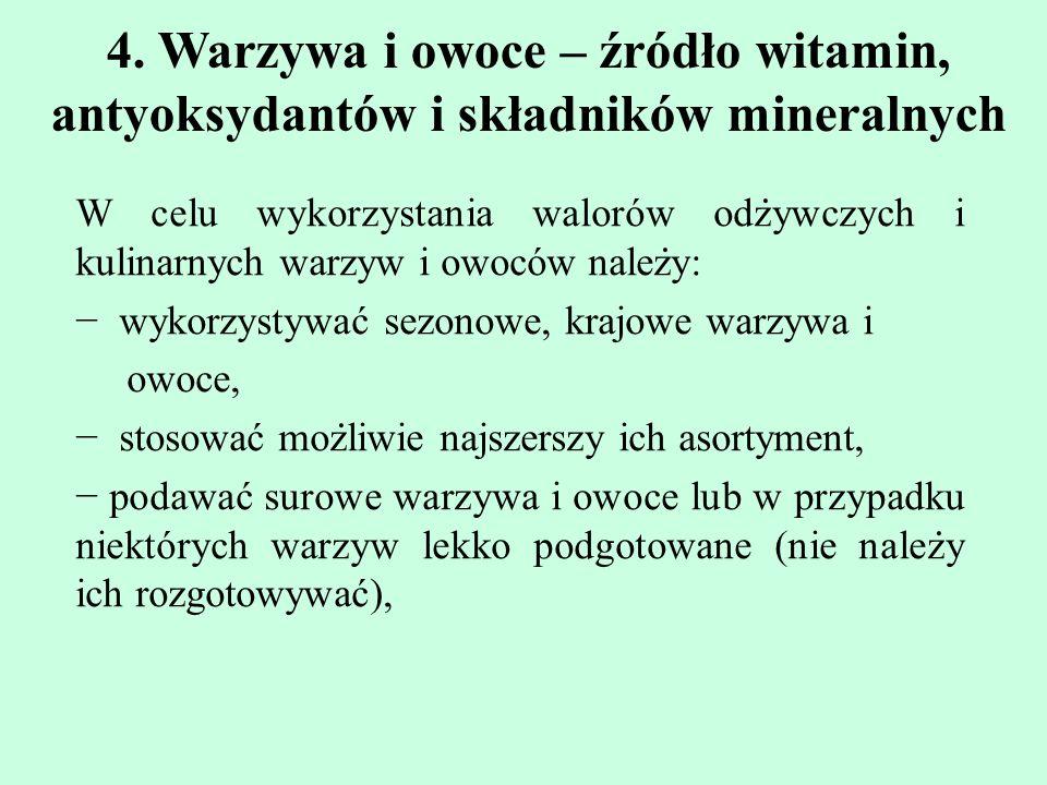 4. Warzywa i owoce – źródło witamin, antyoksydantów i składników mineralnych W celu wykorzystania walorów odz ̇ ywczych i kulinarnych warzyw i ow