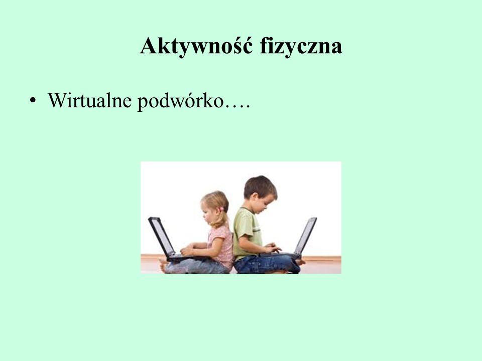 Aktywność fizyczna Wirtualne podwórko….