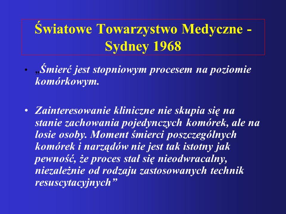 """Światowe Towarzystwo Medyczne - Sydney 1968 """" Śmierć jest stopniowym procesem na poziomie komórkowym. Zainteresowanie kliniczne nie skupia się na stan"""
