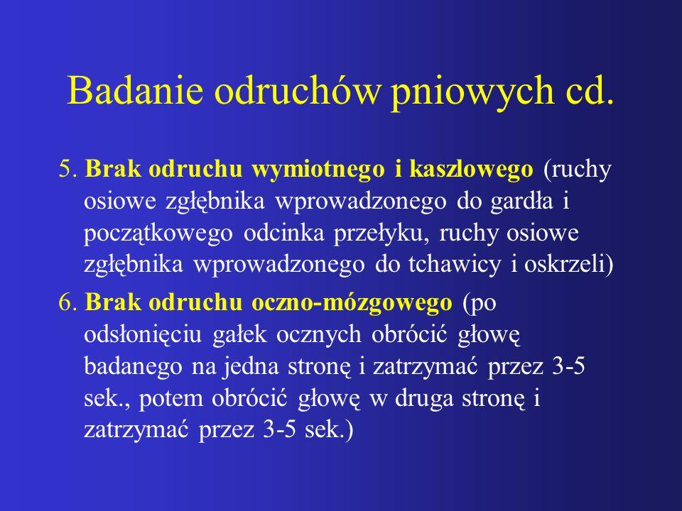 Badanie odruchów pniowych cd. 5. Brak odruchu wymiotnego i kaszlowego (ruchy osiowe zgłębnika wprowadzonego do gardła i początkowego odcinka przełyku,