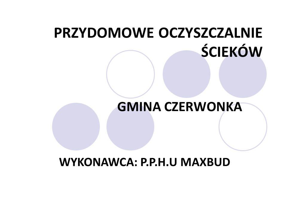 PRZYDOMOWE OCZYSZCZALNIE ŚCIEKÓW GMINA CZERWONKA WYKONAWCA: P.P.H.U MAXBUD