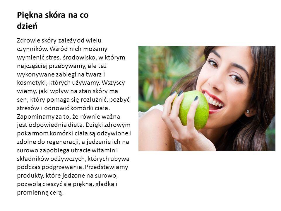 Piękna skóra na co dzień Zdrowie skóry zależy od wielu czynników.