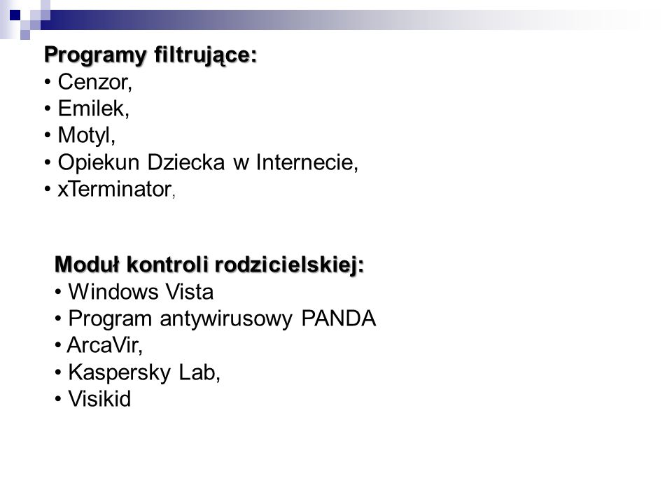 Programy filtrujące: Cenzor, Emilek, Motyl, Opiekun Dziecka w Internecie, xTerminator, Moduł kontroli rodzicielskiej: Windows Vista Program antywiruso