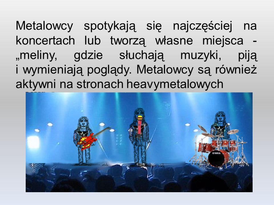 """Metalowcy spotykają się najczęściej na koncertach lub tworzą własne miejsca - """"meliny, gdzie słuchają muzyki, piją i wymieniają poglądy. Metalowcy są"""