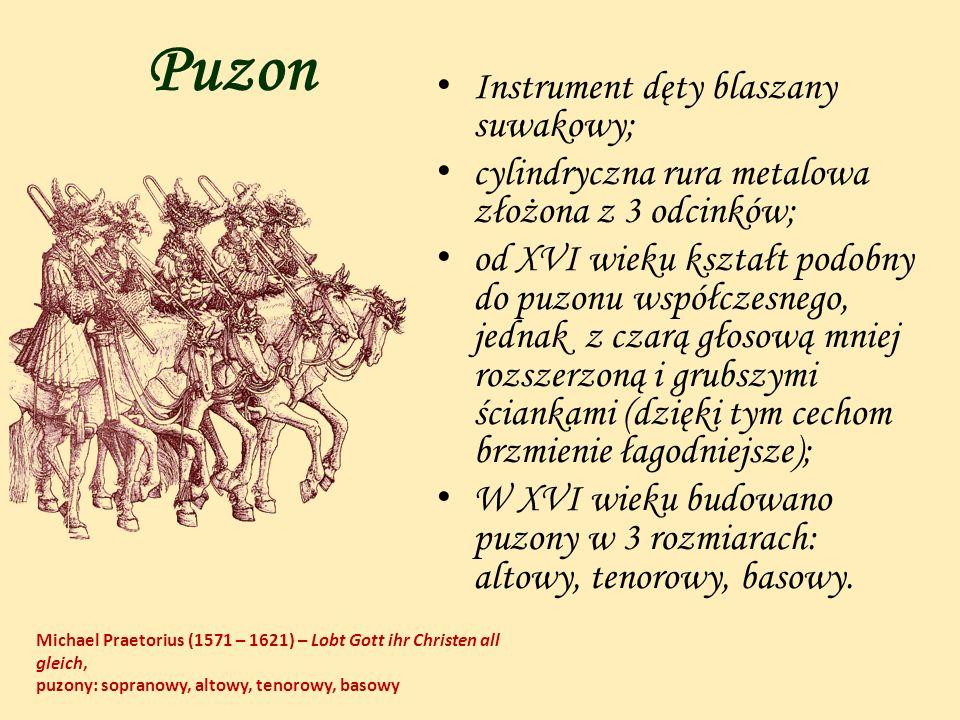 Puzon Instrument dęty blaszany suwakowy; cylindryczna rura metalowa złożona z 3 odcinków; od XVI wieku kształt podobny do puzonu współczesnego, jednak