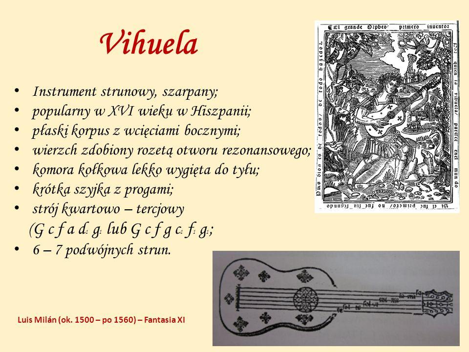 Vihuela Instrument strunowy, szarpany; popularny w XVI wieku w Hiszpanii; płaski korpus z wcięciami bocznymi; wierzch zdobiony rozetą otworu rezonanso