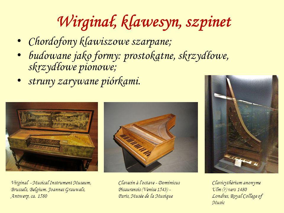 Wirginał, klawesyn, szpinet Chordofony klawiszowe szarpane; budowane jako formy: prostokątne, skrzydłowe, skrzydłowe pionowe; struny zarywane piórkami