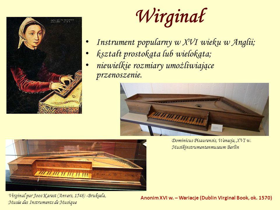 Wirginał Instrument popularny w XVI wieku w Anglii; kształt prostokąta lub wielokąta; niewielkie rozmiary umożliwiające przenoszenie. Virginal par Joo