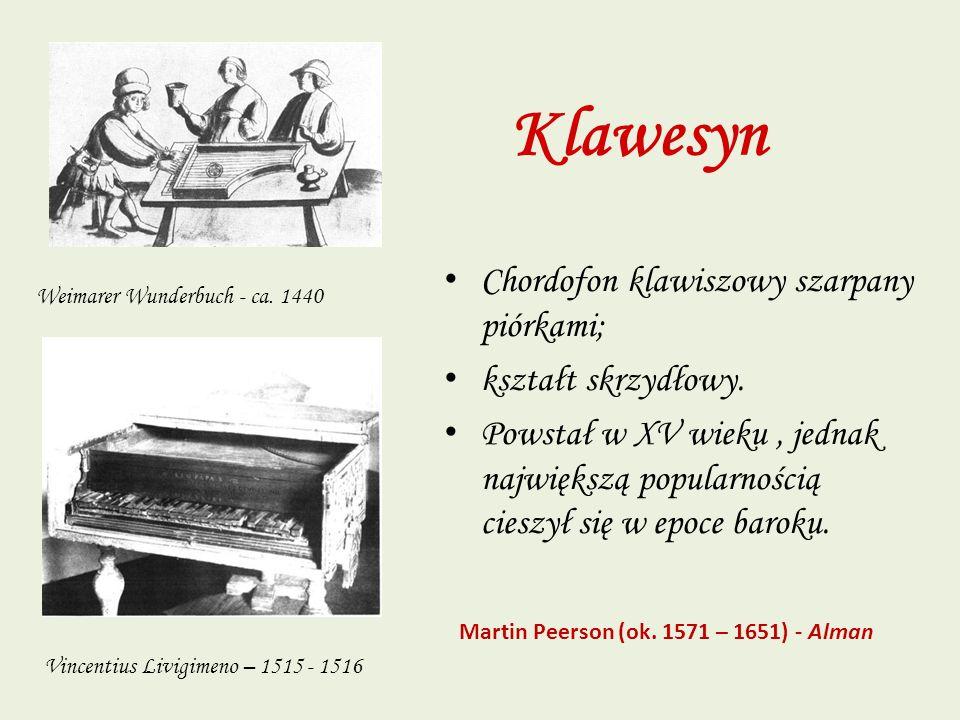 Klawesyn Chordofon klawiszowy szarpany piórkami; kształt skrzydłowy. Powstał w XV wieku, jednak największą popularnością cieszył się w epoce baroku. W