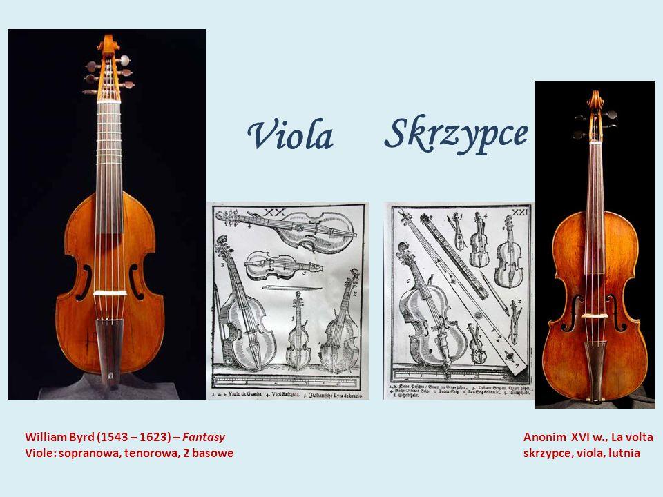 Viola Skrzypce Anonim XVI w., La volta skrzypce, viola, lutnia William Byrd (1543 – 1623) – Fantasy Viole: sopranowa, tenorowa, 2 basowe