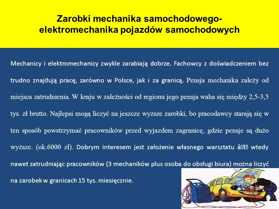 Zarobki mechanika samochodowego- elektromechanika pojazdów samochodowych Mechanicy i elektromechanicy zwykle zarabiają dobrze. Fachowcy z doświadczeni