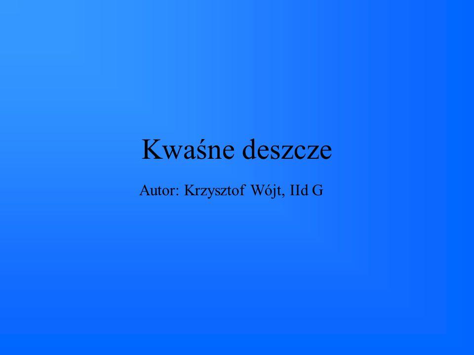Kwaśne deszcze Autor: Krzysztof Wójt, IId G