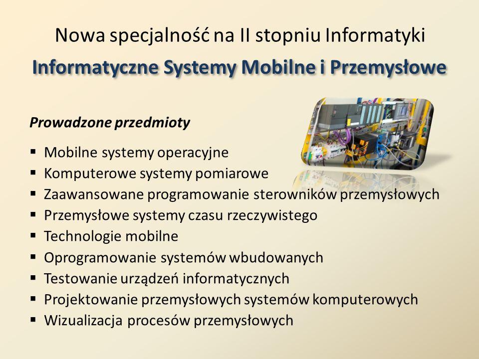 Nowa specjalność na II stopniu Informatyki Informatyczne Systemy Mobilne i Przemysłowe Mobilne systemy operacyjne