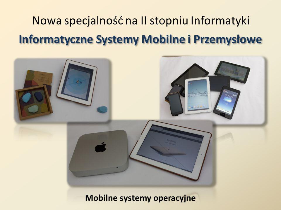 Nowa specjalność na II stopniu Informatyki Informatyczne Systemy Mobilne i Przemysłowe Komputerowe systemy pomiarowe