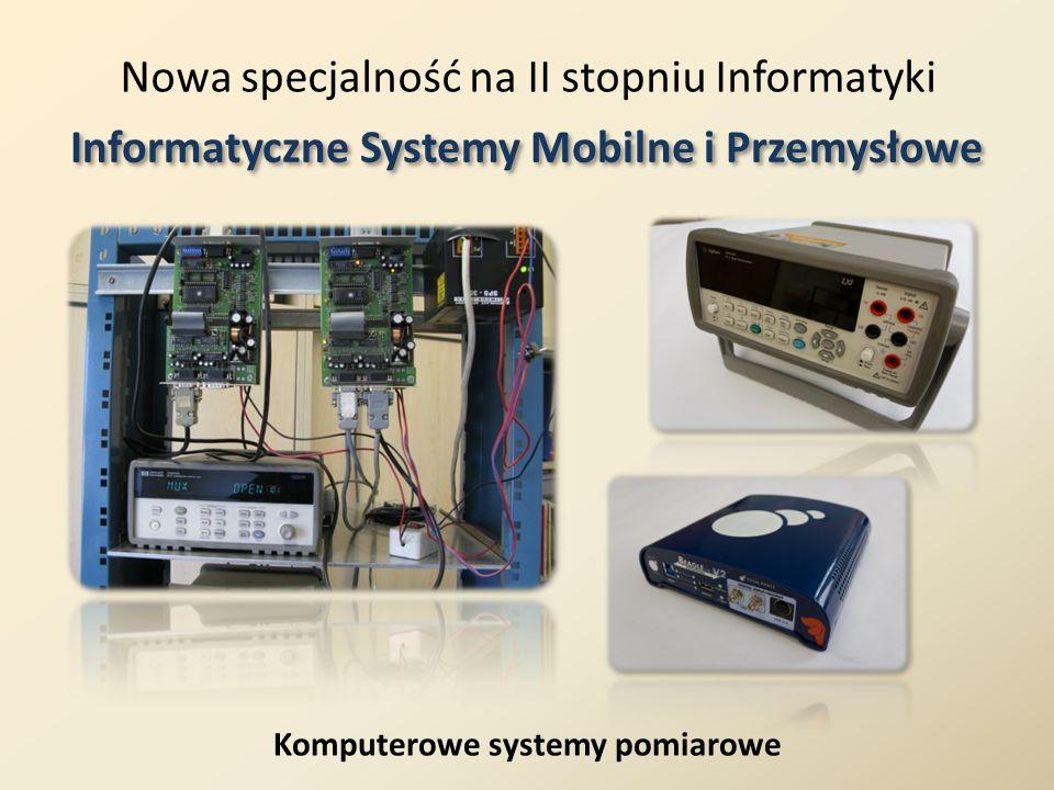 Nowa specjalność na II stopniu Informatyki Informatyczne Systemy Mobilne i Przemysłowe Zaawansowane programowanie sterowników przemysłowych