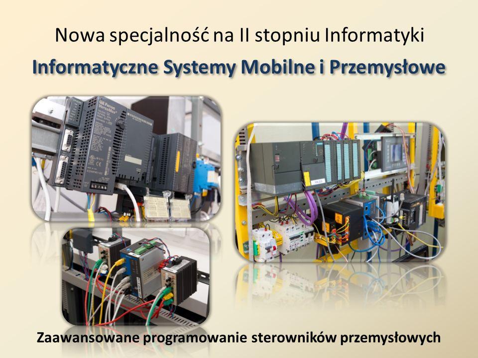 Nowa specjalność na II stopniu Informatyki Informatyczne Systemy Mobilne i Przemysłowe Przemysłowe systemy czasu rzeczywistego