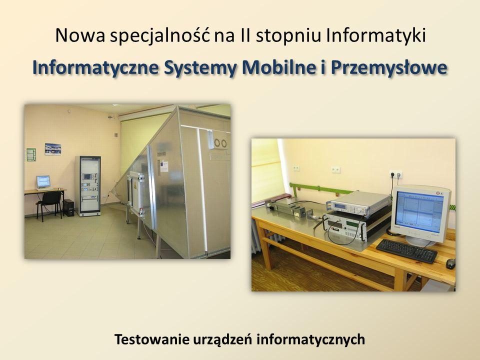 Nowa specjalność na II stopniu Informatyki Informatyczne Systemy Mobilne i Przemysłowe Testowanie urządzeń informatycznych