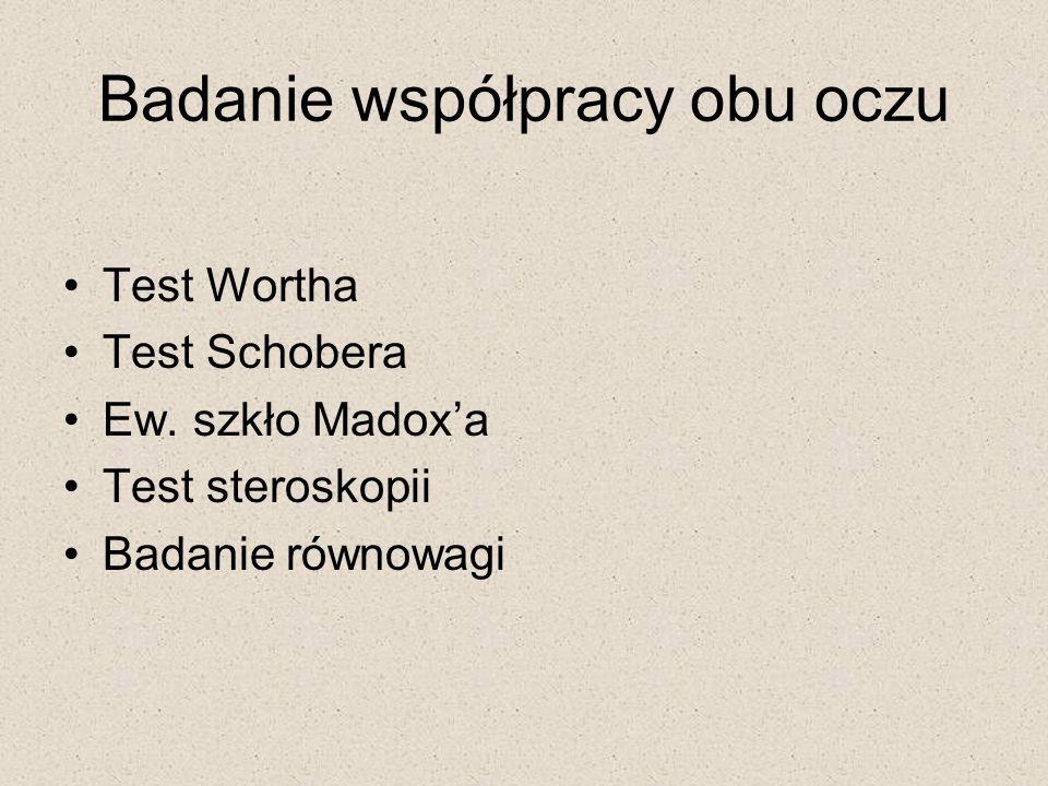 Badanie współpracy obu oczu Test Wortha Test Schobera Ew.