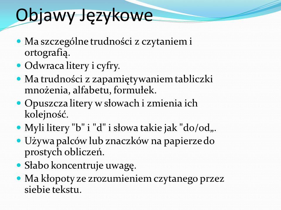 Objawy Językowe Ma szczególne trudności z czytaniem i ortografią.