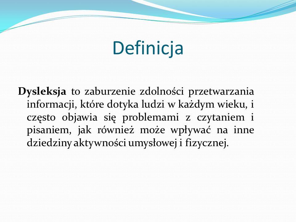 Definicja Dysleksja to zaburzenie zdolności przetwarzania informacji, które dotyka ludzi w każdym wieku, i często objawia się problemami z czytaniem i pisaniem, jak również może wpływać na inne dziedziny aktywności umysłowej i fizycznej.