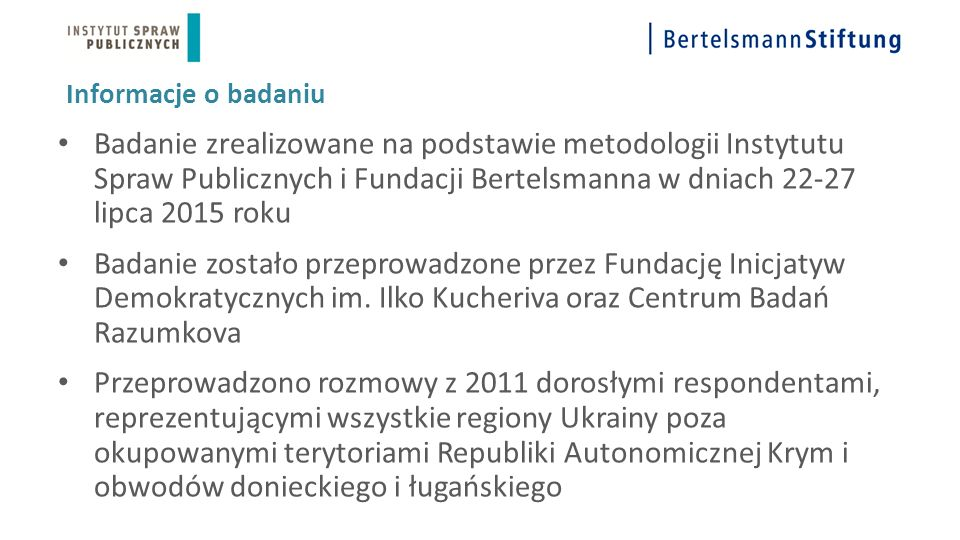 Informacje o badaniu Badanie zrealizowane na podstawie metodologii Instytutu Spraw Publicznych i Fundacji Bertelsmanna w dniach 22-27 lipca 2015 roku
