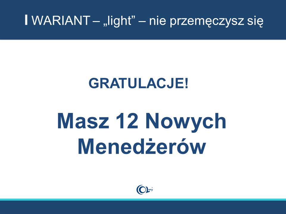 """I WARIANT – """"light"""" – nie przemęczysz się GRATULACJE! Masz 12 Nowych Menedżerów"""