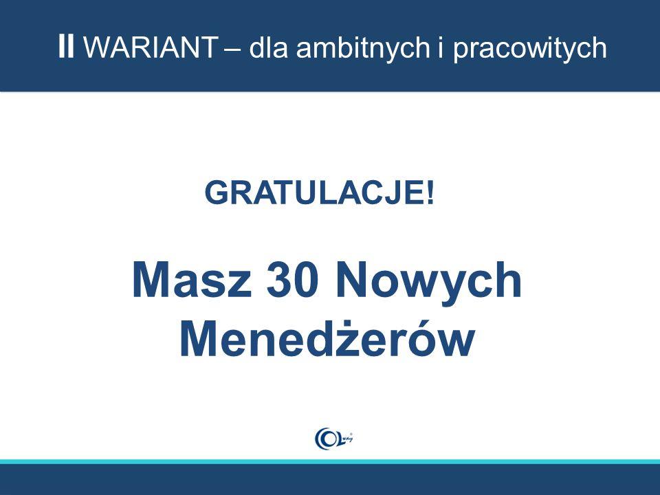 GRATULACJE! Masz 30 Nowych Menedżerów II WARIANT – dla ambitnych i pracowitych