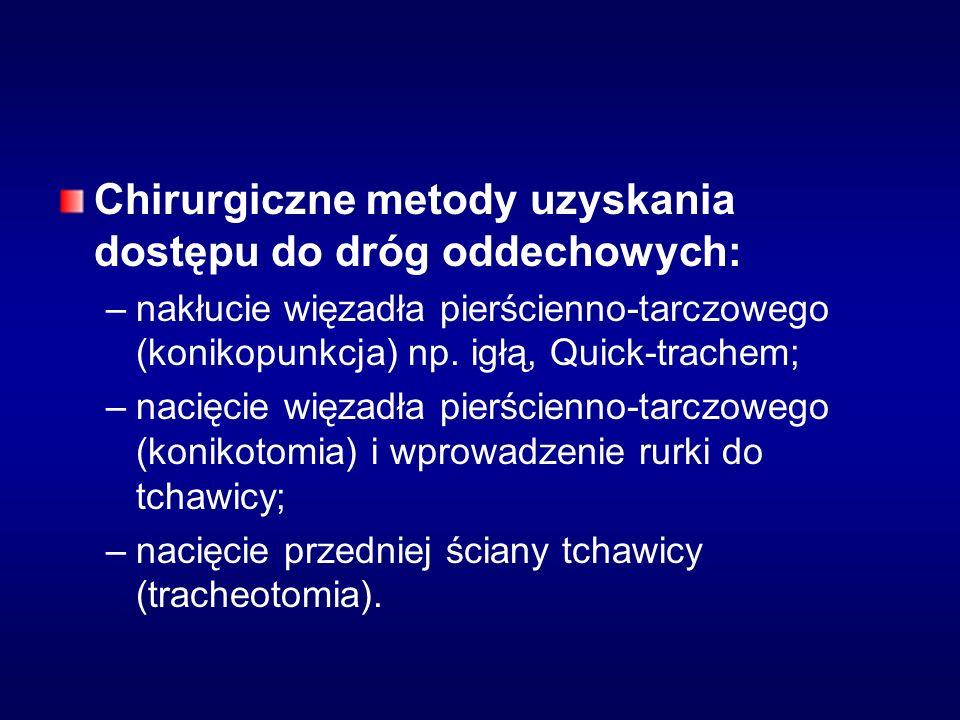 Chirurgiczne metody uzyskania dostępu do dróg oddechowych: – –nakłucie więzadła pierścienno-tarczowego (konikopunkcja) np.