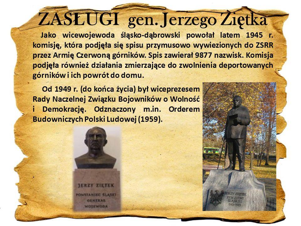 ZAS Ł UGI gen. Jerzego Zi ę tka Jako wicewojewoda śląsko-dąbrowski powołał latem 1945 r.