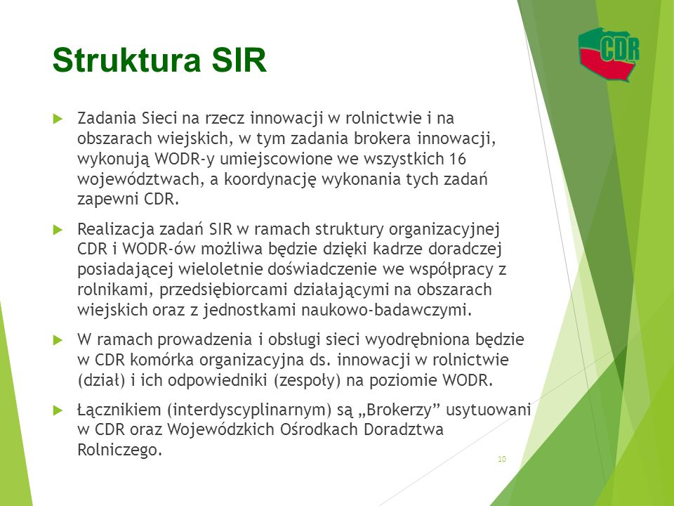 Struktura SIR  Zadania Sieci na rzecz innowacji w rolnictwie i na obszarach wiejskich, w tym zadania brokera innowacji, wykonują WODR-y umiejscowione